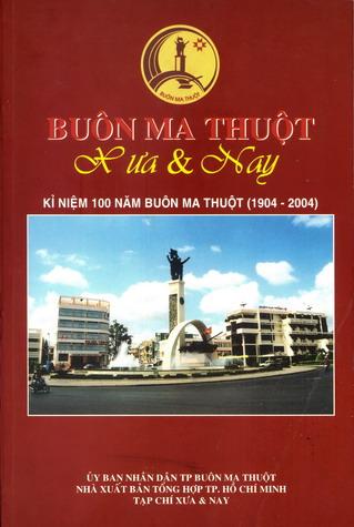 Buôn Ma Thuột xưa và nay (kỉ niệm 100 năm Buôn Ma Thuột (1904-2004))