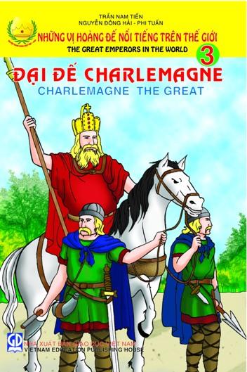 Những vị hoàng đế nổi tiếng trên thế giới: tập 3: Đại đế Charlemagne