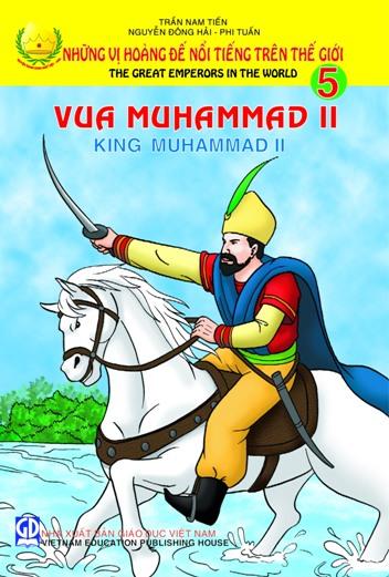 Những vị hoàng đế nổi tiếng trên thế giới: tập 5: Vua Muhammad II