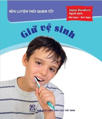 Rèn luyện thói quen tốt: Giữ vệ sinh
