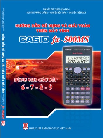 Hướng dẫn sử dụng và giải toán trên máy tính Casio fx 500 MS (dùng cho các lớp 6, 7, 8, 9)