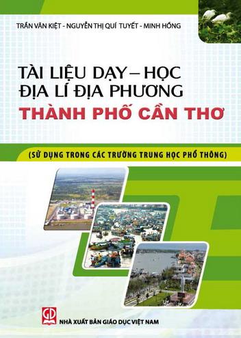 Tài liệu dạy - học Địa lí địa phương thành phố Cần Thơ (Sử dụng trong các trường Trung học phổ thông)