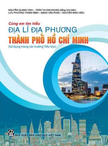 Cùng em tìm hiểu địa lí địa phương Thành phố Hồ Chí Minh (Sử dụng trong các trường Tiểu học)