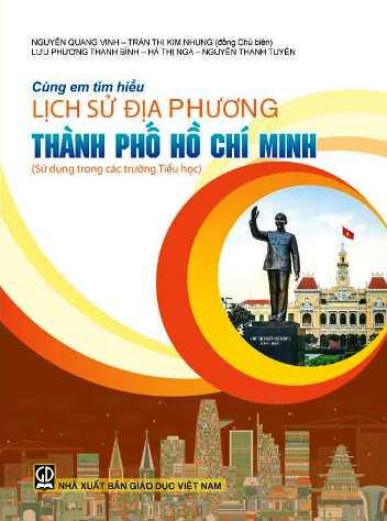 Cùng em tìm hiểu lịch sử địa phương Thành phố Hồ Chí Minh (Sử dụng trong các trường Tiểu học)