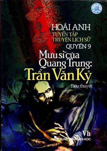 Tuyển tập truyện lịch sử - Quyển 9: Mưu sĩ của Quang Trung: Trần Văn Kỷ