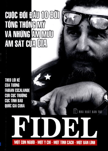 Fidel - Cuộc đối đầu 10 đời tổng thống Mỹ và những âm mưu ám sát của CIA