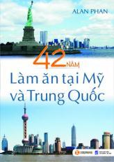 42 năm làm ăn tại Mỹ và Trung Quốc