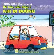 Bé hãy cẩn thận - Khi đi đường (song ngữ Anh - Việt)