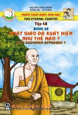 Muôn thuở nước non này tập 48: Phật giáo đã xuất hiện như thế nào?