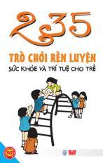 235 trò chơi rèn luyện sức khỏe và trí tuệ cho trẻ