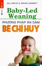 Baby - led weaning: Phương pháp ăn dặm bé chỉ huy