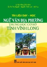 Ngữ văn địa phương Vĩnh Long (Tài liệu dạy - học tại các trường THCS và THPT thuộc tỉnh Vĩnh Long)