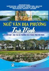 Ngữ văn địa phương Trà Vinh (Tài liệu dạy – học tại các trường THCS thuộc tỉnh Trà Vinh)
