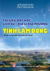 Tài liệu dạy học Lịch sử - Địa lí địa phương tỉnh Lâm Đồng (dùng cho học sinh THPT)