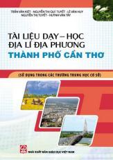 Tài liệu dạy - học Địa lí địa phương thành phố Cần Thơ (Sử dụng trong các trường Trung học cơ sở)
