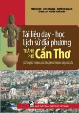 Tài liệu dạy - học lịch sử địa phương thành phố Cần Thơ (sử dụng trong các trường Trung học cơ sở)