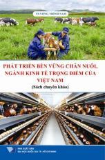 Phát triển bền vững chăn nuôi – ngành kinh tế trọng điểm của Việt Nam (sách chuyên khảo)