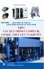 Quá trình và thiết bị công nghệ hóa học và thực phẩm - Tập 1: Các quá trình và thiết bị cơ học, thủy lực và khí nén