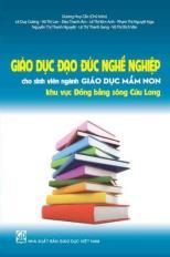Giáo dục đạo đức nghề nghiệp cho sinh viên ngành Giáo dục Mầm non khu vực Đồng bằng sông Cửu Long