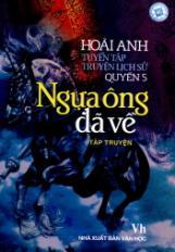 Tuyển tập truyện lịch sử - Quyển 5: Ngựa ông đã về