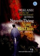 Tuyển tập truyện lịch sử - Quyển 15: Nguyễn Thông - Vọng Mai Đình